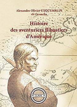 Histoire des aventuriers flibustiers d'Amérique...