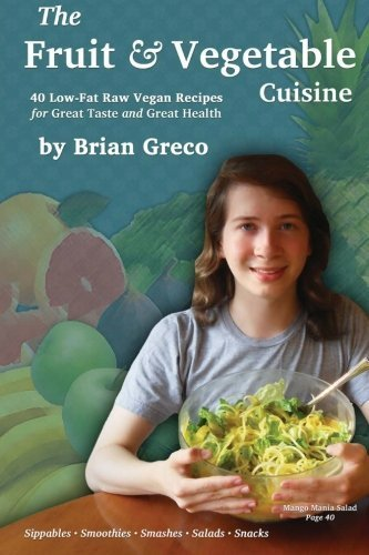 The Fruit and Vegetable Cuisine: 40 Low-Fat Raw Vegan Recipes for Great Taste and Great Health by Brian Greco (2011-05-26)