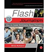 [(Flash Journalism: How to Create Multimedia News Packages)] [Author: Mindy McAdams] published on (December, 2005)