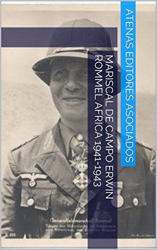 Mariscal de Campo Erwin Rommel Africa 1941-1943 por Atenas Editores Asociados