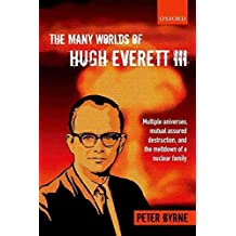 [The Many Worlds of Hugh Everett III: Multiple Universes, Mutual Assured Destruction, and the Meltdown of a Nuclear Family] (By: Peter Byrne) [published: February, 2013]