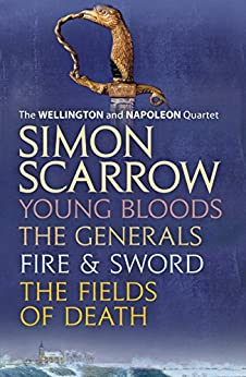 The Wellington and Napoleon Quartet: Young Bloods, The Generals, Fire and Sword, Fields of Death by [Scarrow, Simon]