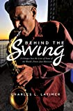 Behind The Swing: A Glimpse Into The Lives Of Some Of The World's Finest Jazz Musicians