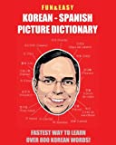 Fun & Easy! Korean - Spanish Picture Dictionary: : Fastest Way to Learn Over 800 Korean Words
