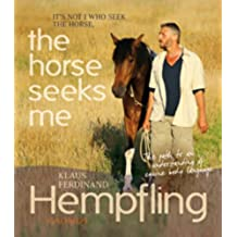 The Horse Seeks Me: It\'s not I who seek the horse (Horses) (English Edition)