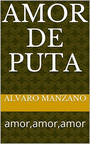 Amor de puta: amor,amor,amor (1) por Alvaro Manzano