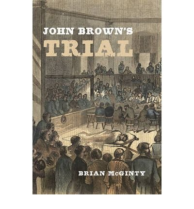 [(John Brown's Trial )] [Author: Brian McGinty] [Oct-2009]