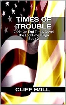 Times of Trouble: Christian End Times Novel (The End Times Saga Book 2) by [Ball, Cliff]