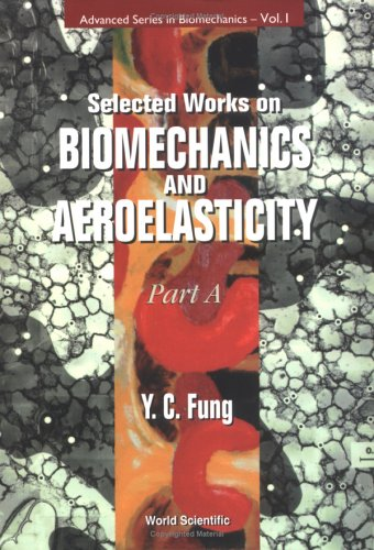 Selected Works On Biomechanics And Aeroelasticity (In 2 Parts) (Advanced Series In Biomechanics)