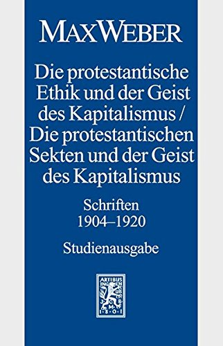 Max Weber-Studienausgabe: Band I/18: Die protestantische Ethik und der Geist des Kapitalismus / Die protestantischen Sekten und der Geist des Kapitalismus. Schriften 1904-1920