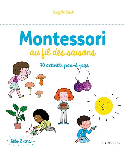 Montessori au fil des saisons: 70 activités pas à pas - Dès 2 ans (Montessori à la maison)