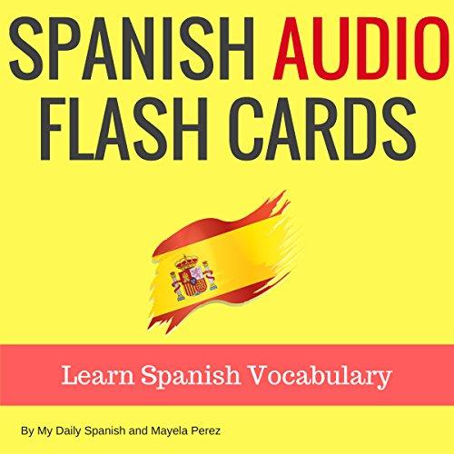 Spanish Audio Flash Cards: Learn 1000 Spanish Words - Without Memorization! - Mayela Perez - Unabridged
