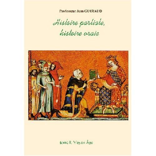Histoire partiale, histoire vraie (4 volumes): Les mythes de l'historiographie officielle réfutés (de l'Antiquité à l'Ancien Régime)