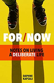 For Now: Notes on living a deliberate life by [Kapsali, Daphne]