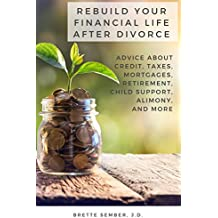 Rebuild Your Financial Life After Divorce: Advice About Credit, Taxes, Mortgages, Retirement, Child Support, Alimony, and More