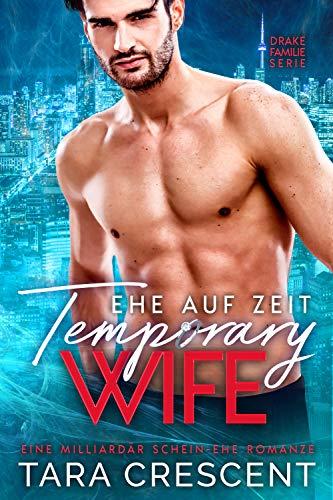 Temporary Wife - Ehe Auf Zeit: Eine Milliardär Schein-Ehe Romanze (Drake Familie Serie 1)