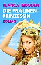 Die Pralinen-Prinzessin: Roman