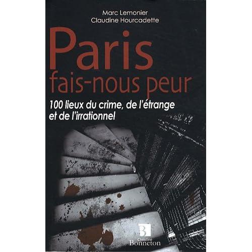 Paris fais-nous peur : 100 lieux du crime, de l'étrange et de l'irrationnel