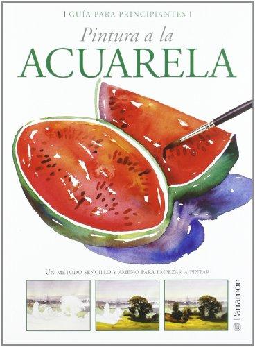 Descargar Libro GUIA PARA PRINCIPIANTES  PINTURA A LA ACUARELA (Guías para principiantes) de EQUIPO PARRAMON