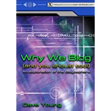 Why We Blog: (And You Should Too!);an Exploration of the Blogosphere
