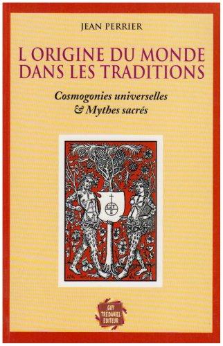 L'origine du monde dans les traditions : Cosmogonies universelles et mythes sacrés