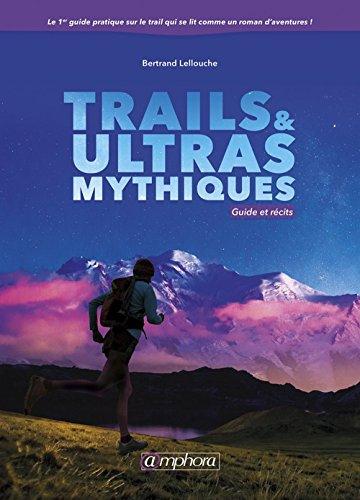 Trails et Ultras Mythiques - Guide et Recits
