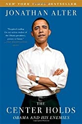 The Center Holds: Obama and His Enemies by Jonathan Alter (2014-05-06)