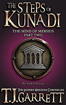 The Steps of Kunadi: (The Mind of Mersius: Part Two) (The Eastern Kingdom Chronicles Book 6) by [Garrett, T.J.]