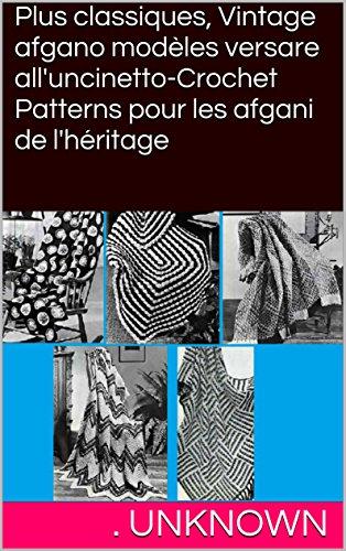 Plus classiques, Vintage afgano modèles versare all'uncinetto-Crochet Patterns pour les afgani de l'héritage (French Edition) -
