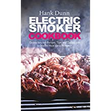 Electric Smoker Cookbook: Electric Smoker Recipes, Tips, and Techniques to Smoke Meat like a Pitmaster (English Edition)