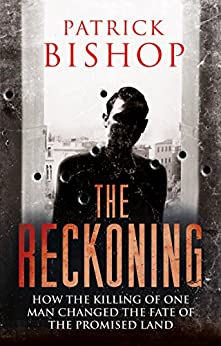 The Reckoning: How the Killing of One Man Changed the Fate of the Promised Land by [Bishop, Patrick]