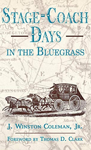 Stage-Coach Days in the Bluegrass: Being an Account of Stage-Coach Travel and Tavern Days in Lexington and Central Kentucky, 1800-1900 Coaching Taverns