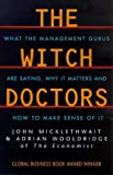 The Witch Doctors: What Management Gurus are Saying, Why it Matters and How to Make Sense of it