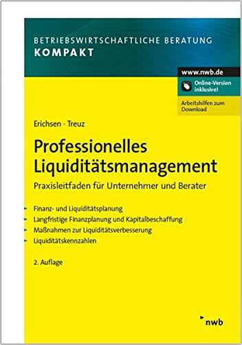 Professionelles Liquiditätsmanagement: Praxisleitfaden für Unternehmer und Berater.  Finanz- und Liquiditätsplanung. Langfristige Finanzplanung und ... (Betriebswirtschaftliche Beratung kompakt)