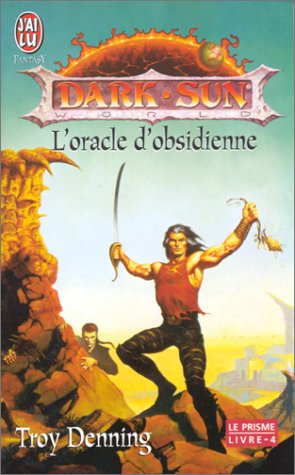 Dark Sun - Le Prisme. L'Oracle de l'obsidienne, tome 4 par Troy Denning