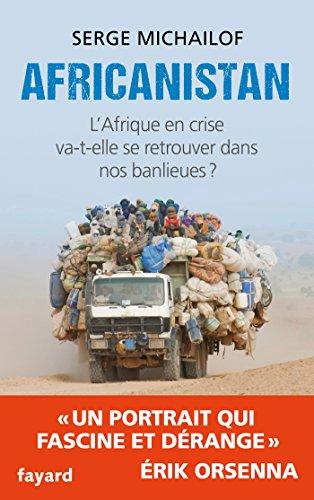 Africanistan: L'Afrique en crise va-t-elle se retrouver dans nos banlieues ?