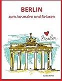 BERLIN - zum Ausmalen und Relaxen: Malbuch für Erwachsene
