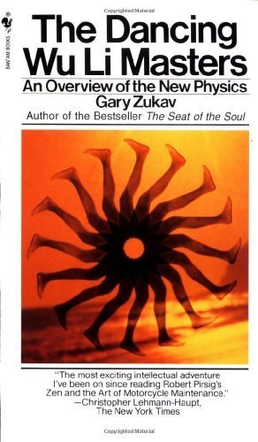 The Dancing Wu Li Masters: An Overview of the New Physics by Gary Zukav (1984-09-01)