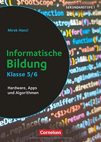 Informatik unterrichten: Klasse 5/6 - Informatische Bildung: Hardware, Apps und Algorithmen. Kopiervorlagen