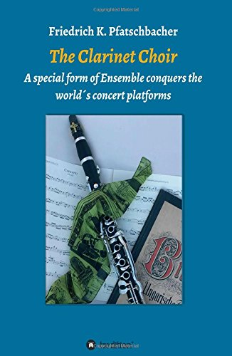 The Clarinet Choir: A special form of Ensemble conquers the world`s concert platforms