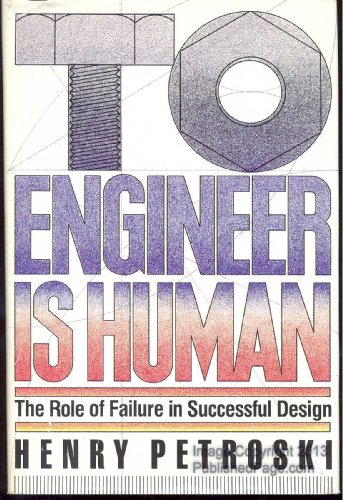 To Engineer Is Human: The Role of Failure in Successful Design por Henry Petroski