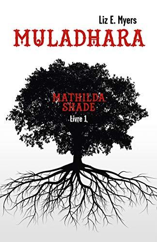 Muladhara: Mathilda Shade - Livre 1 par [Myers, Liz E.]