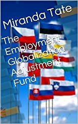 The Employment Globalization Adjustment Fund (Intro to International Politics) (English Edition)