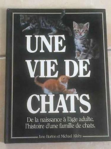 Une vie de chats De la naissance  l age adulte l histoire d une famille de chats