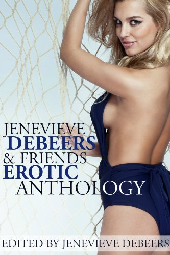 jenevieve-debeers-and-friends-erotica-anthology-english-edition