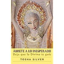 ??brete a lo inesperado (Outrageous Openness Spanish Edition): Deja que lo divino te gu??e (Atria Espanol) by Tosha Silver (2016-07-12)