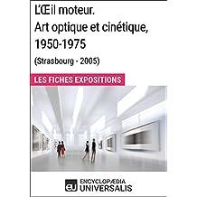 L'Œil moteur. Art optique et cinétique 1950-1975 (Strasbourg - 2005): Les Fiches Exposition d'Universalis