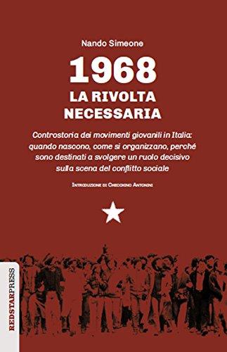 1968: la rivolta necessaria. Controstoria dei movimenti giovanili in Italia: quando nascono, come si organizzano, perché sono destinati a svolgere un ... scena del conflitto sociale (Unaltrastoria)
