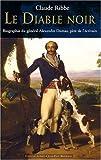 Le Diable noir - Biographie du général Alexandre Dumas, père de l'écrivain