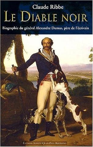 Le Diable noir : Biographie du général Alexandre Dumas, père
